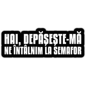Sticker auto Depaseste-ma
