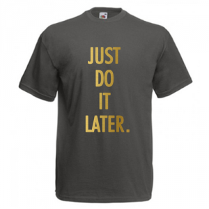 Tricou funny Just do it.. later