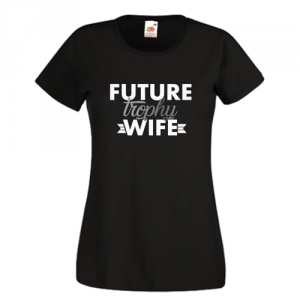 Tricou Future Trophy Wife