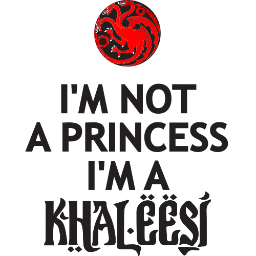 Body I'm not a princess, I'm a Khaleesi